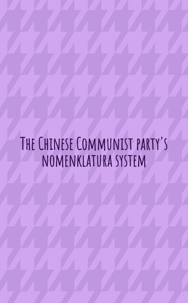 The Chinese Communist party's nomenklatura system : A doc. study of party control of leadership selection, 1979-1984 = Номенклатура Коммунистической партии Китая.