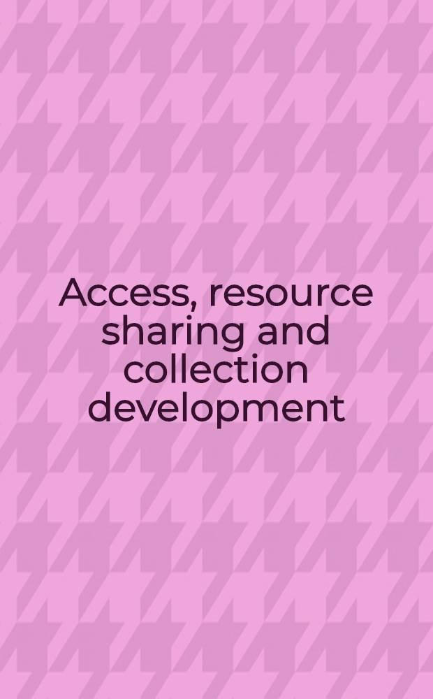 Access, resource sharing and collection development = Доступ, ресурс участия и коллективное развитие.