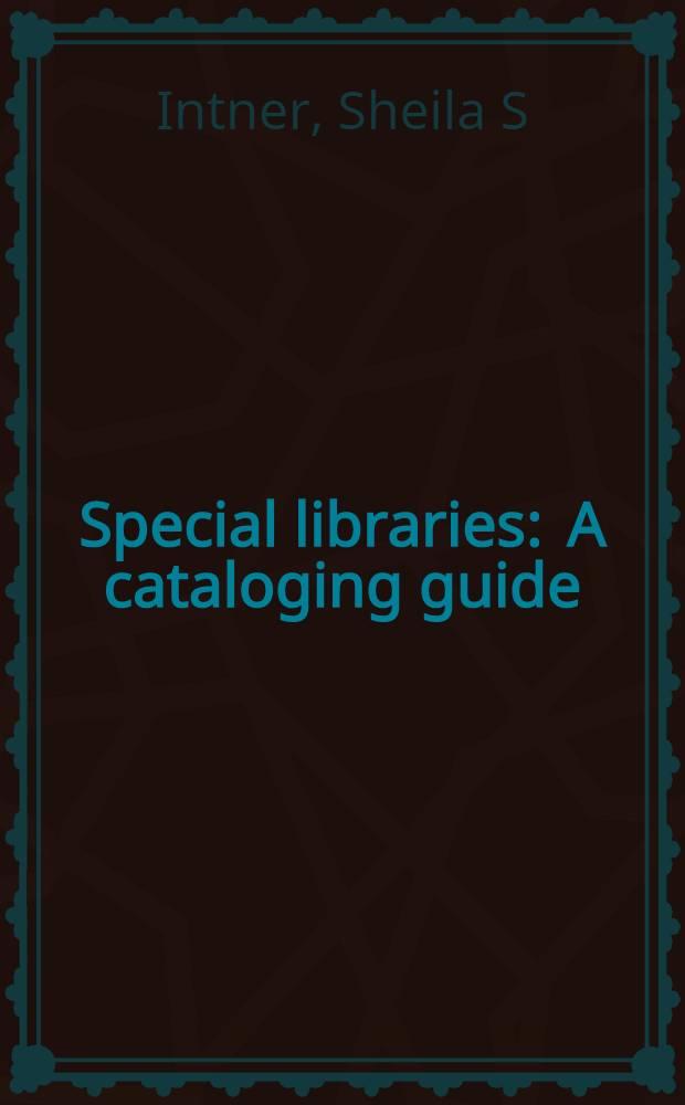 Special libraries : A cataloging guide = Специальные библиотеки.