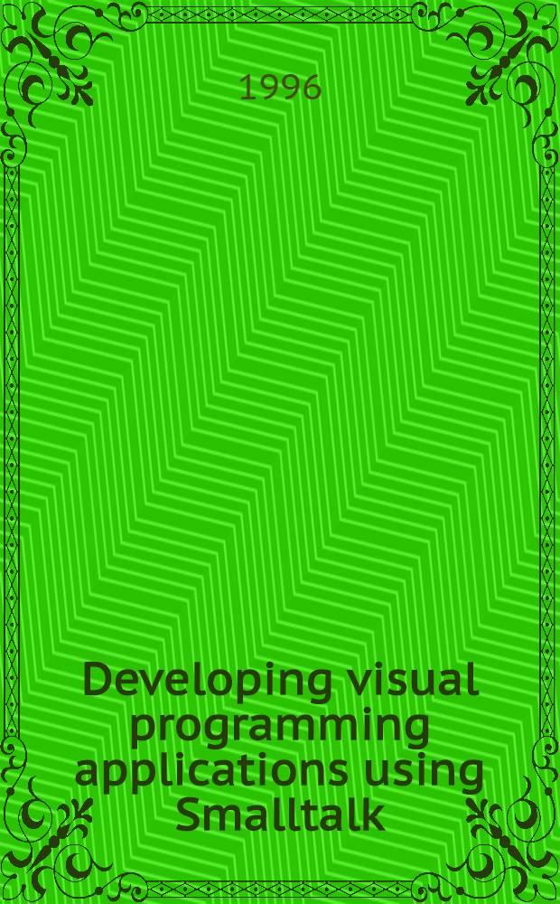 Developing visual programming applications using Smalltalk = Разработка визуального программирования приложений пользователя Smalltalk.