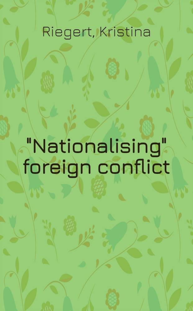 """Nationalising"" foreign conflict : Foreign policy orientation as a factor in television news rep. : Diss. = Внешняя политика как фактор телевизионных новостей."