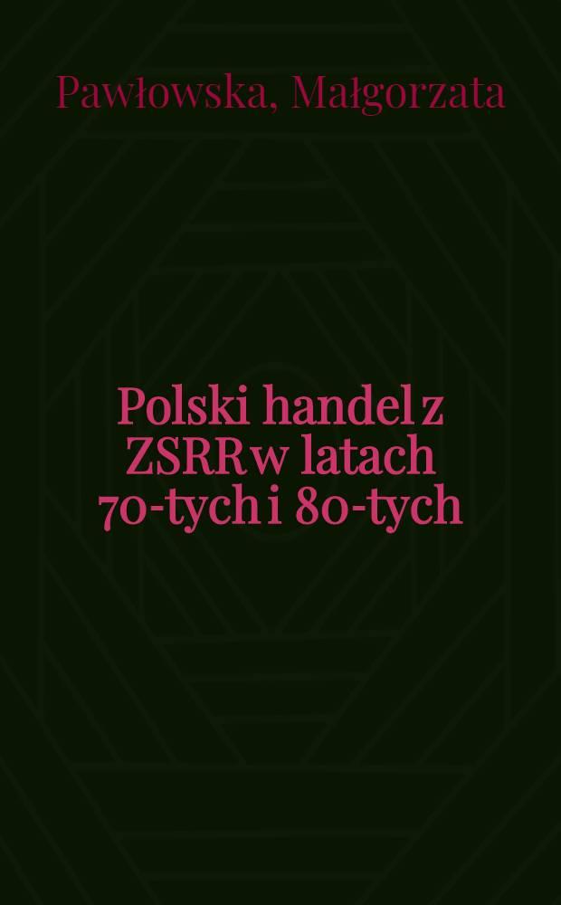 Polski handel z ZSRR w latach 70-tych i 80-tych