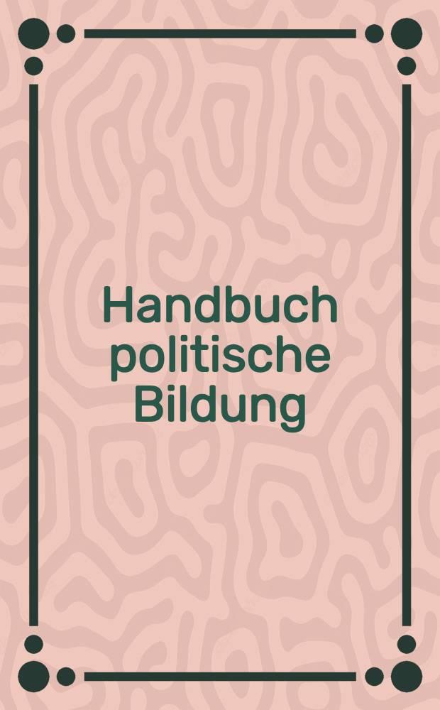 Handbuch politische Bildung : Praxis u. wiss.