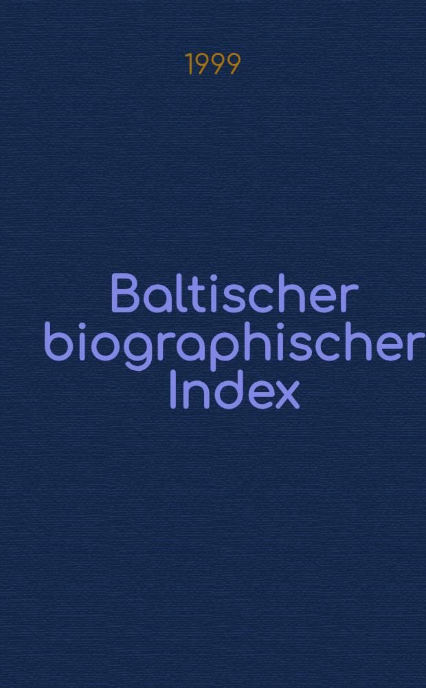 Baltischer biographischer Index = Baltic biographical index = Балтийский биографический указатель.