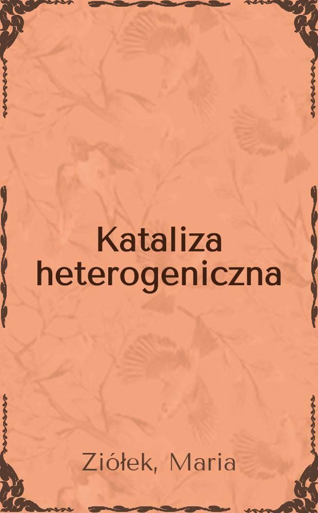 Kataliza heterogeniczna : Wybrane zagadnienia = Гетерогенный катализ .