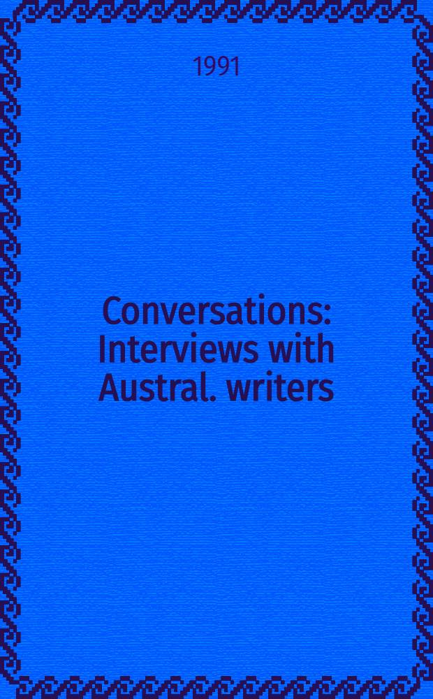 Conversations : Interviews with Austral. writers = Беседы.