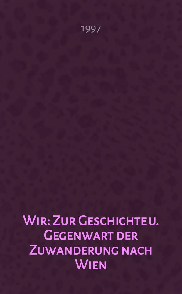 Wir : Zur Geschichte u. Gegenwart der Zuwanderung nach Wien : Sonderausst., 19. Sept. bis 29. Dez. 1996 = История и настоящее Вены.