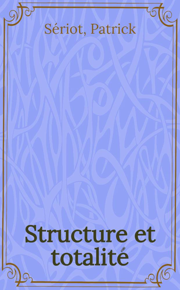 Structure et totalité : Les origines intellectuelles du structuralisme en Europe centr. et orientale
