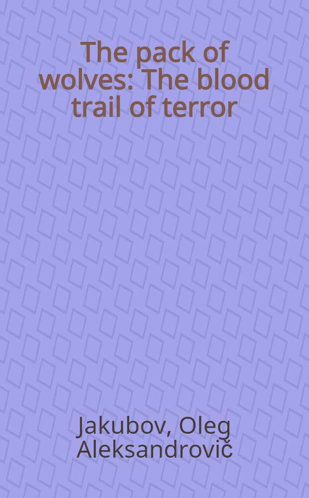 The pack of wolves : The blood trail of terror : A polit. detective story
