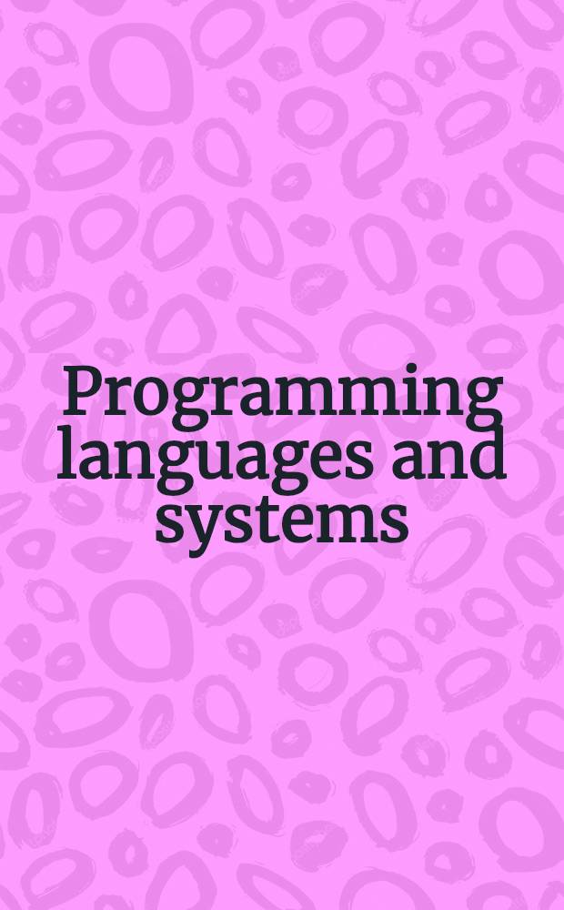 Programming languages and systems : 9th Europ. symp. on programming, ESOP 2000 held as part of the Joint Europ. conf. on theory a. practice of software, ETAPS 2000, Berlin, Germany, Mar. 25 - Apr. 2, 2000 : Proceedings = Языки и системы программирования. Материалы 9 Европейского симпозиума по программированию.