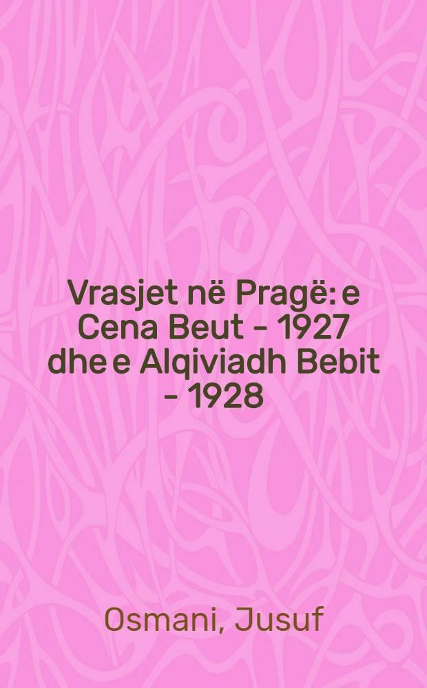Vrasjet nё Pragё: e Cena Beut - 1927 dhe e Alqiviadh Bebit - 1928 : (Sipas burimeve arkivore)