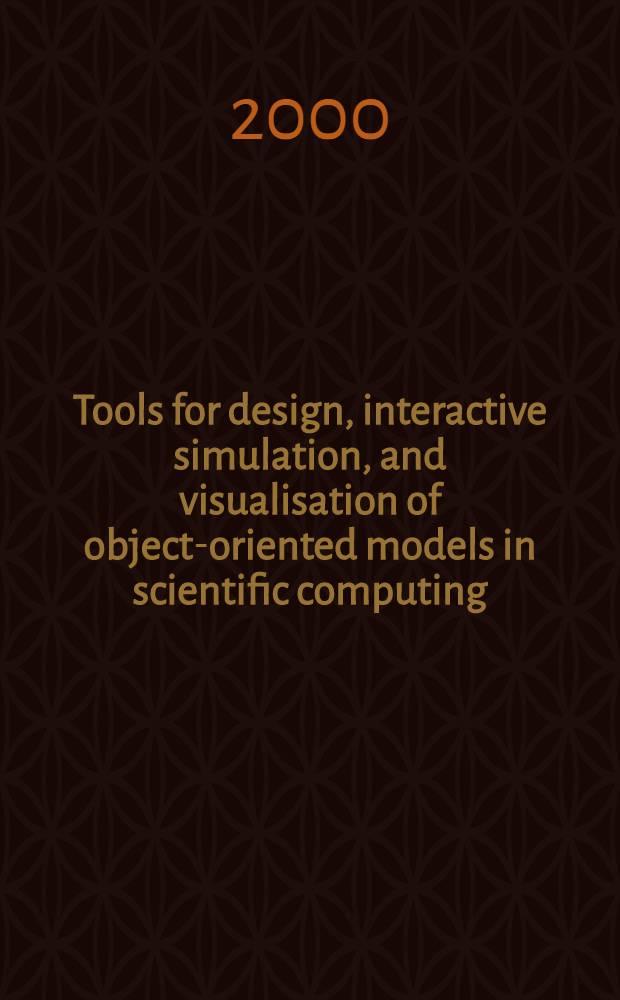 Tools for design, interactive simulation, and visualisation of object-oriented models in scientific computing : Diss. = Средства проектирования, интерактивная имуляция и визуализация объектно-ориентированных моделей в научной компьютеризации.