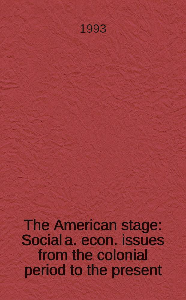 The American stage : Social a. econ. issues from the colonial period to the present