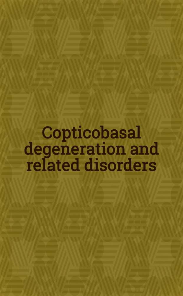 Copticobasal degeneration and related disorders = Кортикобазальная дегенерация и связанные с этим расстройства.