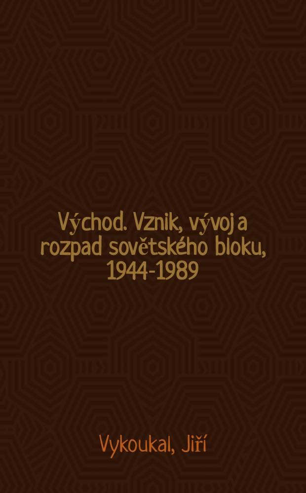 Východ. Vznik, vývoj a rozpad sovětského bloku, 1944-1989 = Исход. Создание, деятельность и распад Советского блока, 1944 - 1989.