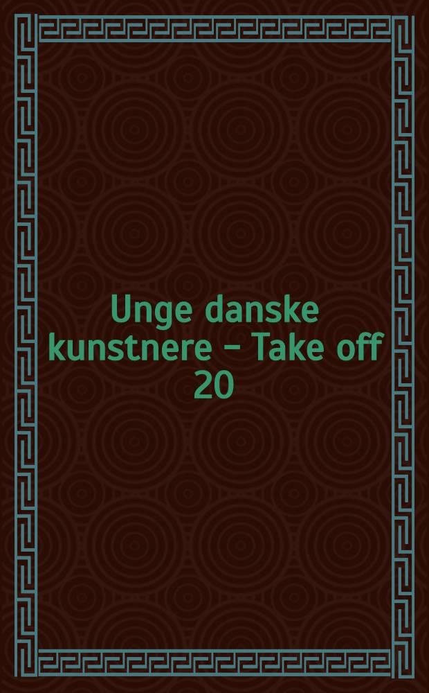 Unge danske kunstnere - Take off 20:01 = Young Danish artists - Take off 20:01 : Udstillingskat., Aarhus kunstmuseum, 24 febr. - 22 apr. 2001 = Молодые датские художники