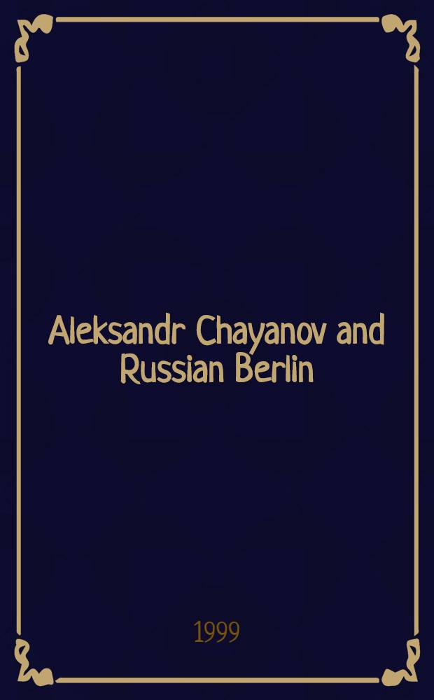 Aleksandr Chayanov and Russian Berlin = Александр Чаянов и русский Берлин