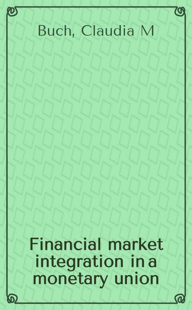 Financial market integration in a monetary union = Финансовая интеграция в денежном союзе.