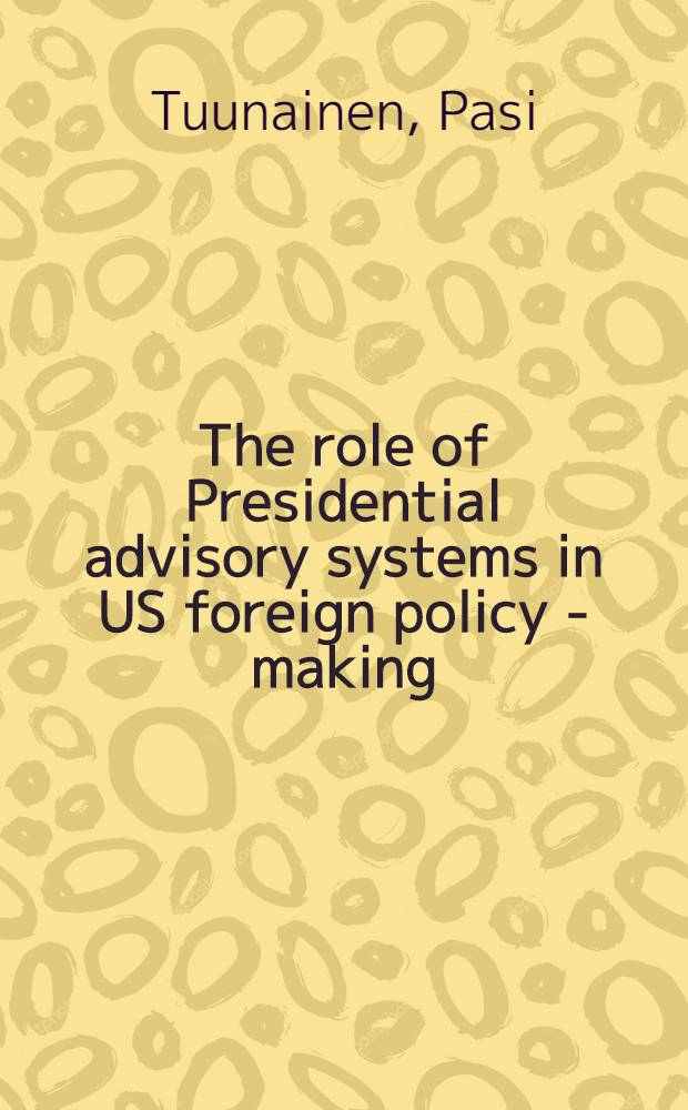 The role of Presidential advisory systems in US foreign policy - making : The case of the Nat. Security Council a. Vietnam, 1953-1961
