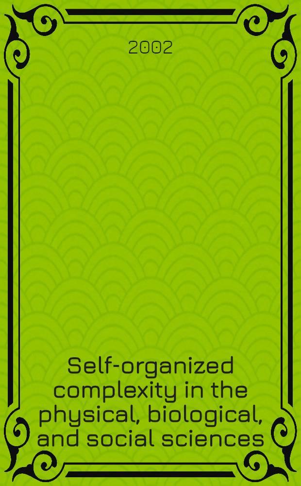 Self-organized complexity in the physical, biological, and social sciences = Статьи Саклеровского коллоквиума Национальной Академии Наук по физическим, биологическим и социальным наукам