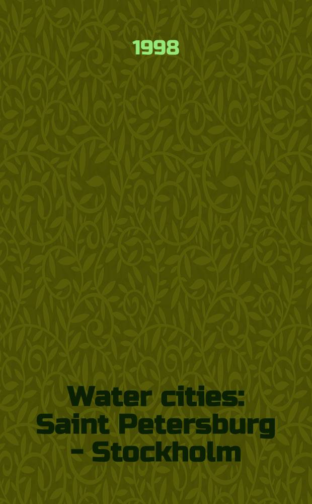 "Water cities : Saint Petersburg - Stockholm : Cat. of the exhib. ""Water cities: Saint Petersburg - Stockholm"" at the Museum of architecture, Stockholm, Sept.-Nov. 1998 = Водные города. Санкт-Петербург - Стокгольм"