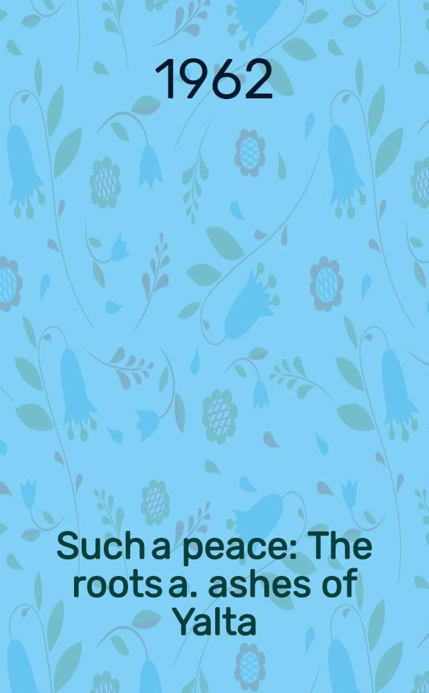 Such a peace : The roots a. ashes of Yalta = Битва за мир - Ялтинская мирная конференция