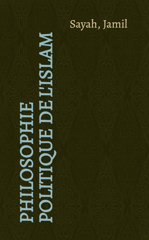 Philosophie politique de l'islam : L'idée de L'Etat de Ibn Khaldoun à aujourd'hui = Политическия философия ислама: Идея государства от Ибн Халдуина до нынешнего дня.