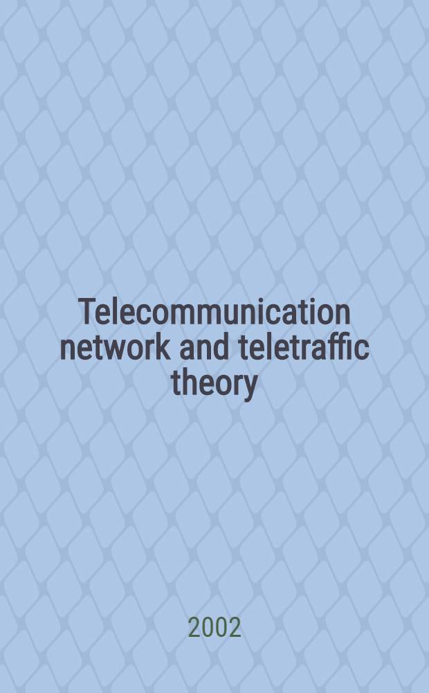 Telecommunication network and teletraffic theory : St. Petersburg reg. intern. teletraffic seminar, LONIIS, 29 Jan. 1 Febr. 2002 : Proceedings