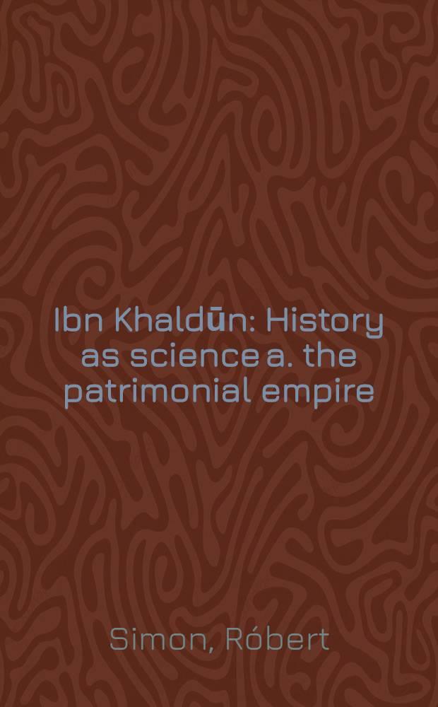 Ibn Khaldūn : History as science a. the patrimonial empire = История как нука и патримониальные империи