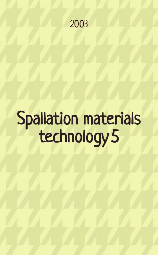 Spallation materials technology 5 : Proc. of the 5th Intern. workshop on spallation materials technology (IWSMT-5), Charleston, South Carolina, USA, May 19-24, 2002