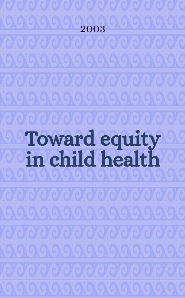 Toward equity in child health = К справедливости в здоровье ребенка.