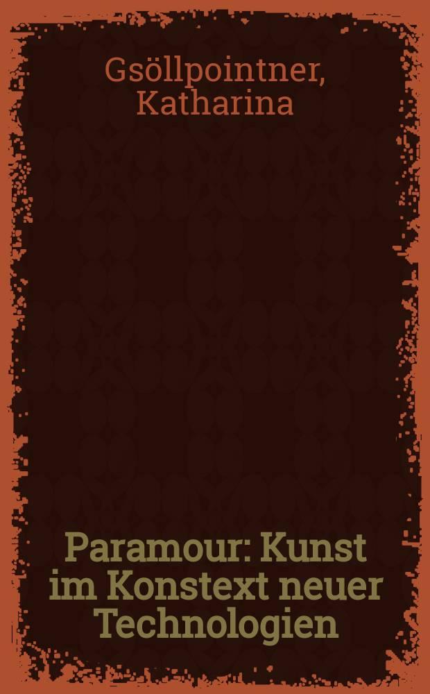 Paramour : Kunst im Konstext neuer Technologien