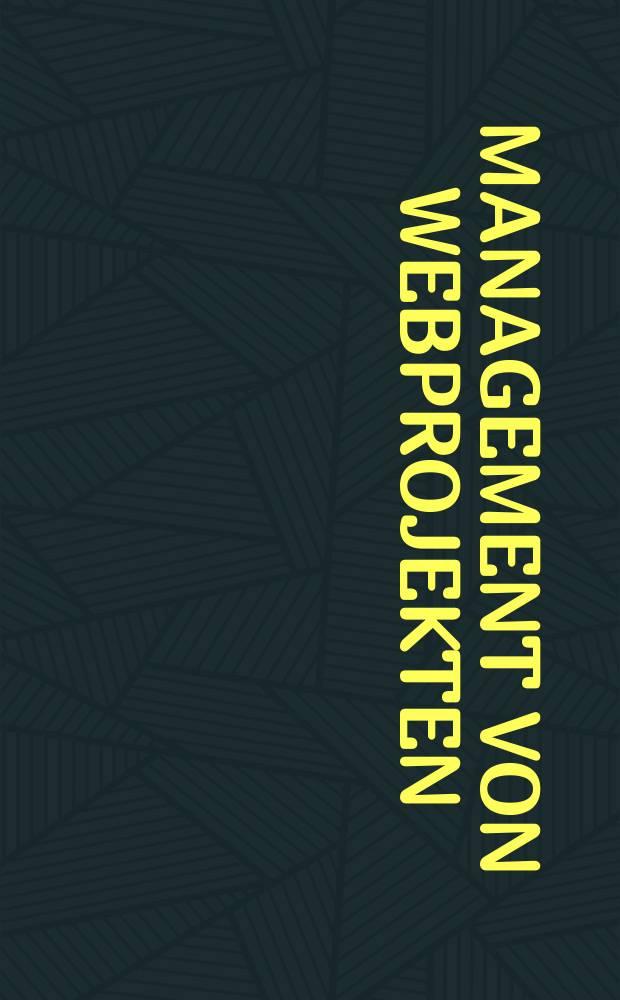 Management von Webprojekten : Führung, Projektplan, Vertrag : Mit Übersichten zu IT, Branding, Webdes. u. Recht = Управление WEB-проектами