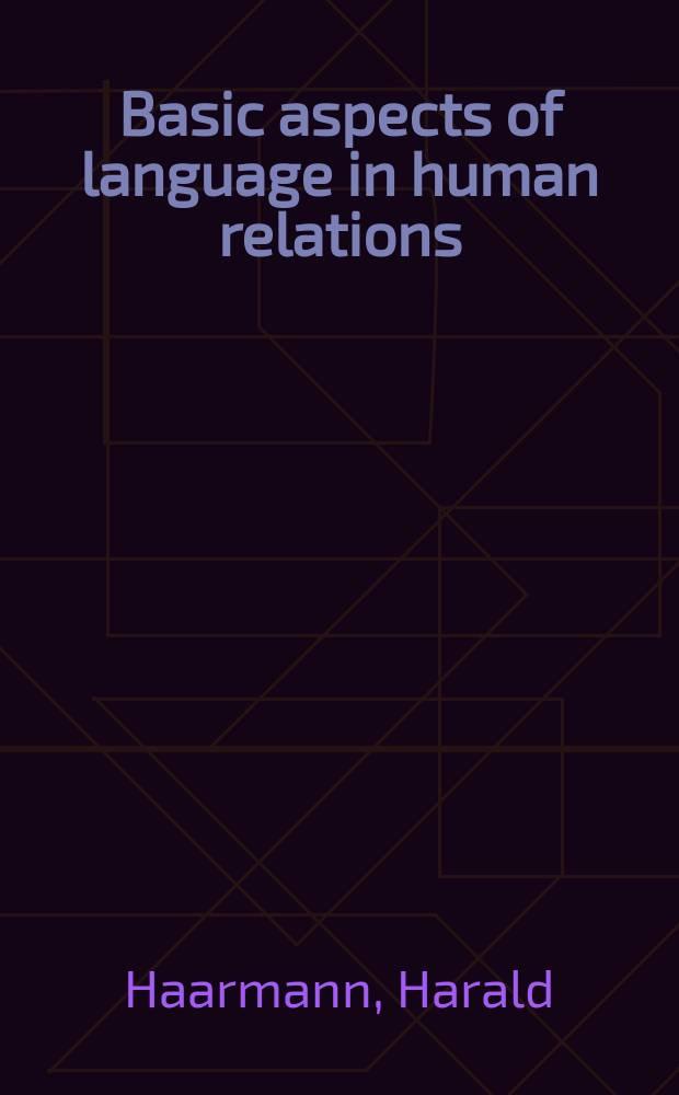 Basic aspects of language in human relations : Toward a general theoretical framework = Базовые аспекты языка в человеческих отношениях