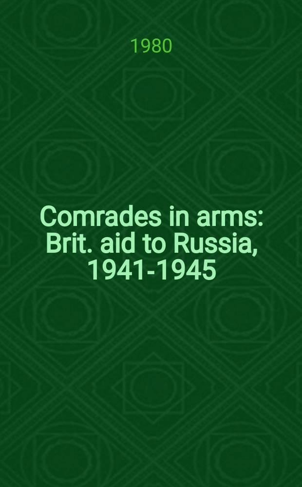 Comrades in arms : Brit. aid to Russia, 1941-1945 = Товарищи по оружию: Британская помощь России, 1941 - 1945