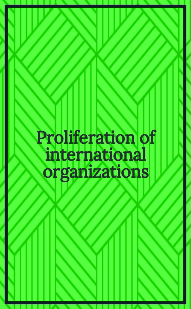 Proliferation of international organizations : Legal iss. : Based on the proc. of the Conf., 18-20 Nov. 1999 in the Acad. building of Leiden univ., the Netherlands = Распространение международных организаций