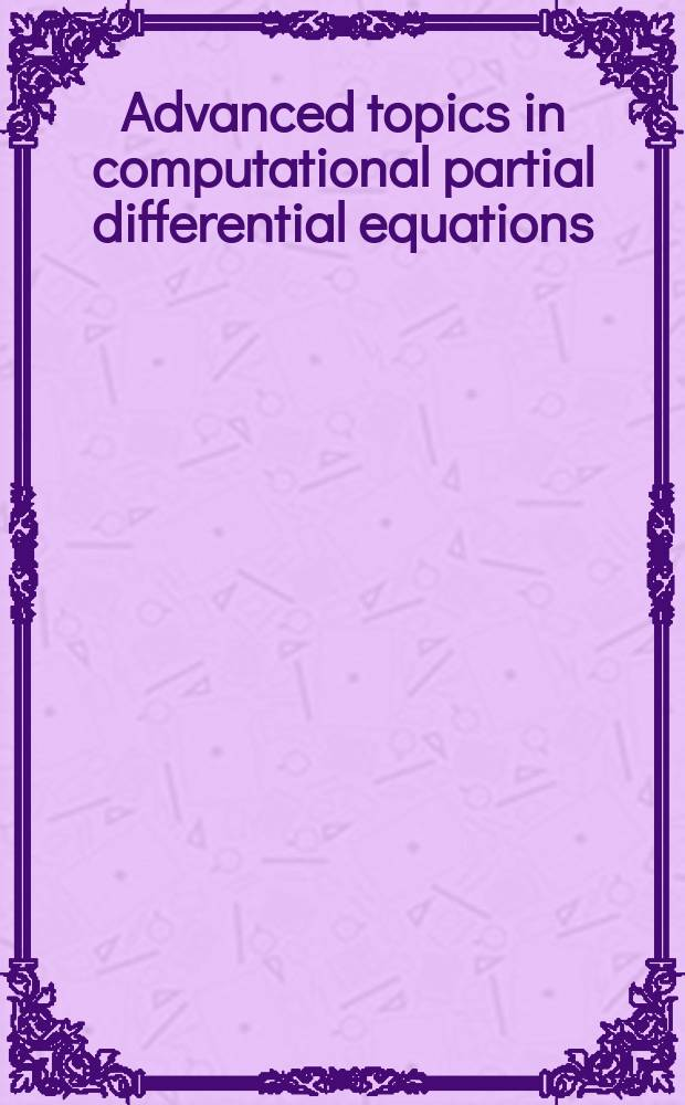 Advanced topics in computational partial differential equations : Numerical methods a. Diffpack programming