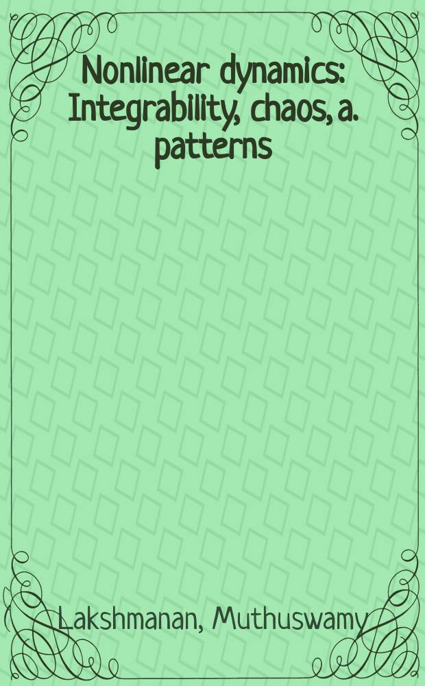 Nonlinear dynamics : Integrability, chaos, a. patterns