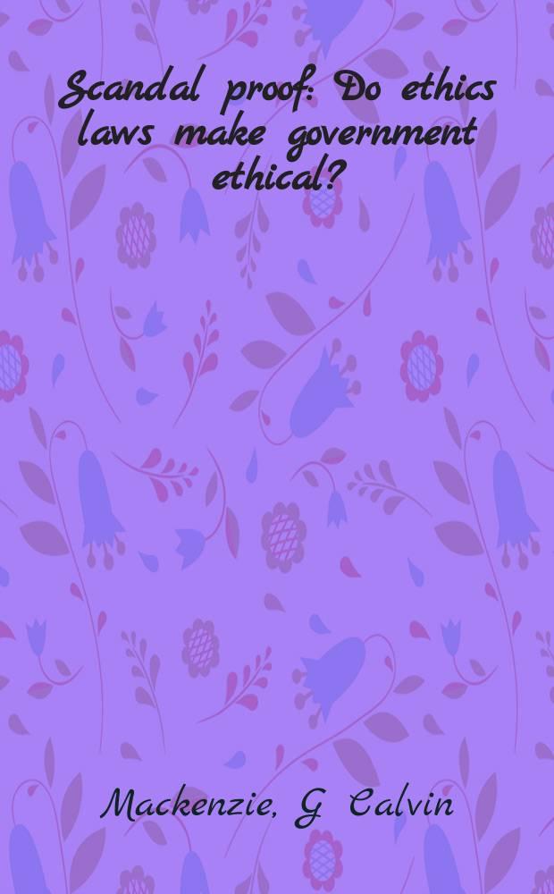 Scandal proof : Do ethics laws make government ethical? = Скандальные доказательства
