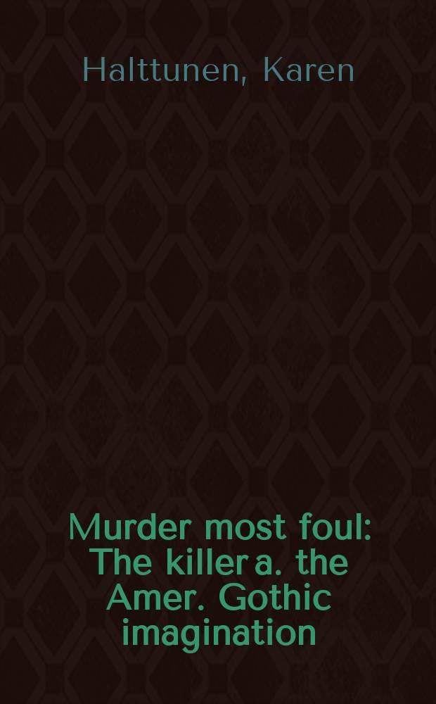 Murder most foul : The killer a. the Amer. Gothic imagination = Самые грязные убийства