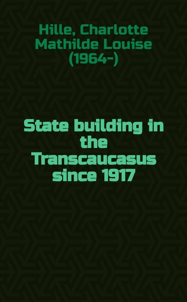 State building in the Transcaucasus since 1917 : proefschr = Государственное строительство в Закавказье с 1917 года