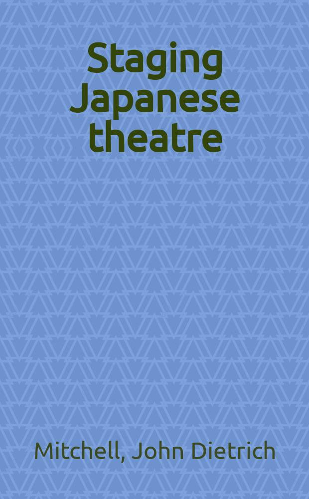 Staging Japanese theatre: Noh & Kabuki : Ikkaku Sennin (The Holy hermit unicorn) and Narukami (The Thunder God) = Но и Кабуки:постановки японского театра