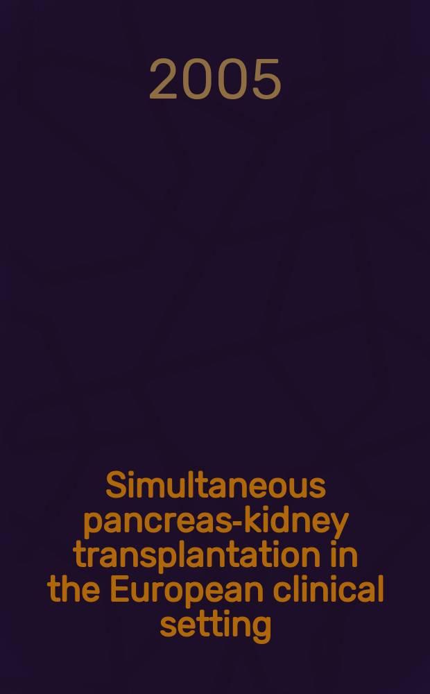 Simultaneous pancreas-kidney transplantation in the European clinical setting: a comprehensive evaluation of long-term outcomes = Одновременная пересадка почки и поджелудочной железы в европейской клинической установке:полное развитие отдаленных результатов