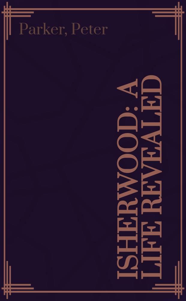Isherwood : a life revealed = Ишервуд.Открытая жизнь