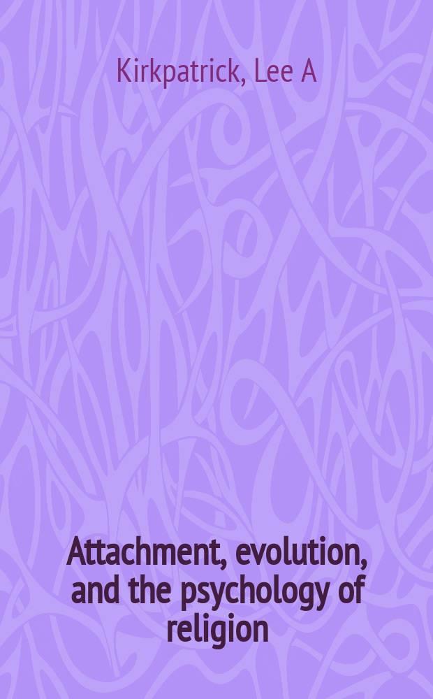 Attachment, evolution, and the psychology of religion = Приспособление, эволюция и психология религии