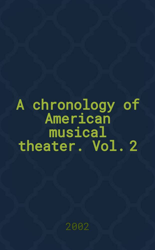 A chronology of American musical theater. Vol. 2 : [1912-1952]
