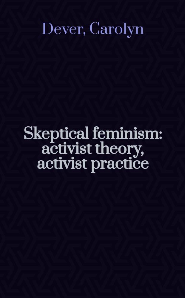 Skeptical feminism : activist theory, activist practice = Скертический феминизм