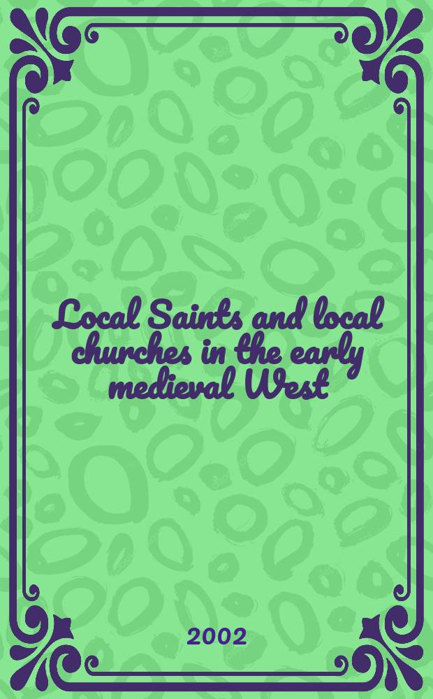 Local Saints and local churches in the early medieval West : based on the papers presented at a Conference held in Oxford on 1 November 1991 = Местные святые и местные церкви в раннем средневековье Запада