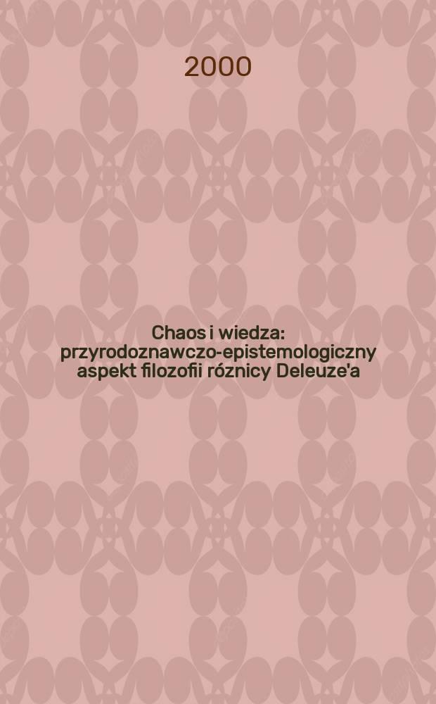 Chaos i wiedza : przyrodoznawczo-epistemologiczny aspekt filozofii róznicy Deleuze'a = Хаос и знание: Естественнонаучные и эписистемологический аспект философии различий Делеза