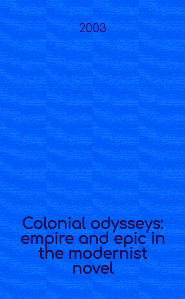 Colonial odysseys : empire and epic in the modernist novel = Колониальная Одиссея
